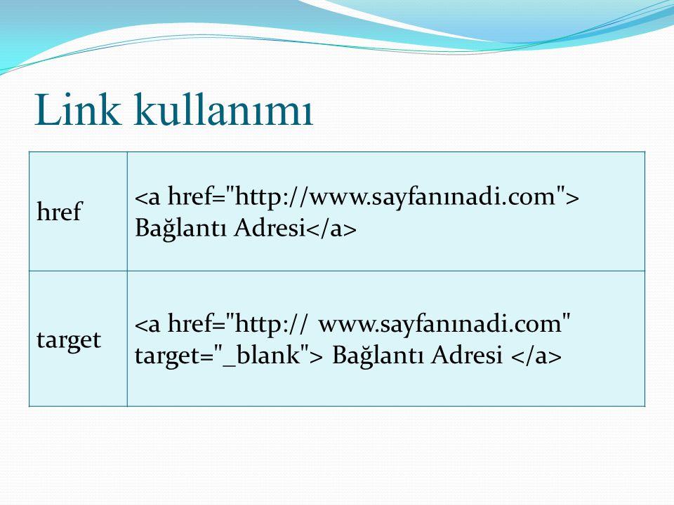 Link kullanımı href Bağlantı Adresi target Bağlantı Adresi