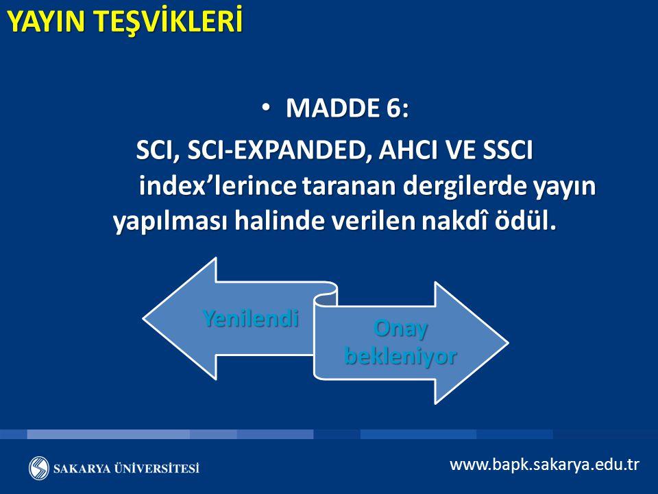 YAYIN TEŞVİKLERİ MADDE 6: MADDE 6: SCI, SCI-EXPANDED, AHCI VE SSCI index'lerince taranan dergilerde yayın yapılması halinde verilen nakdî ödül. Yenile