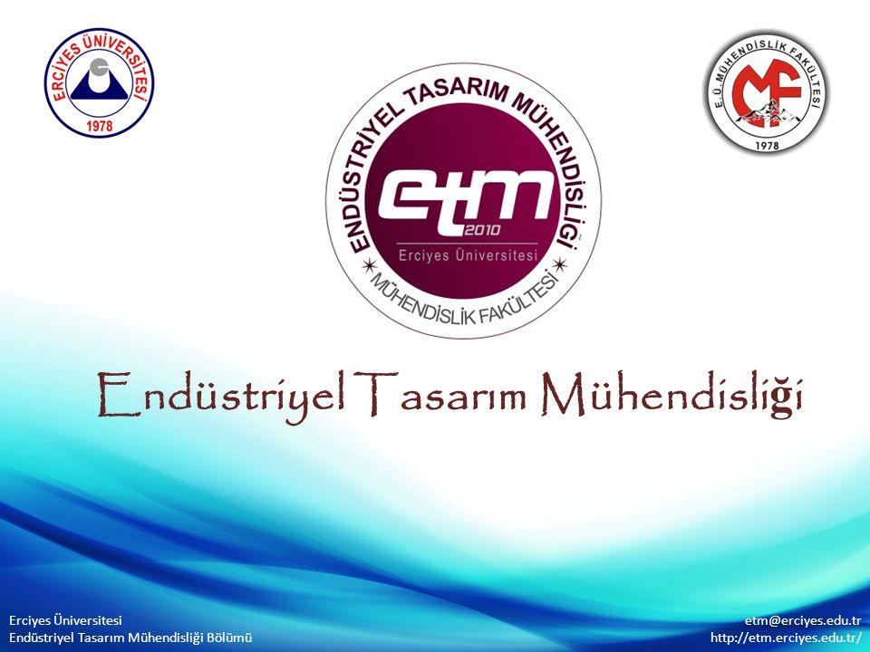 Endüstriyel Tasarım Mühendisli ğ i Erciyes Üniversitesi Endüstriyel Tasarım Mühendisliği Bölümü etm@erciyes.edu.tr http://etm.erciyes.edu.tr/