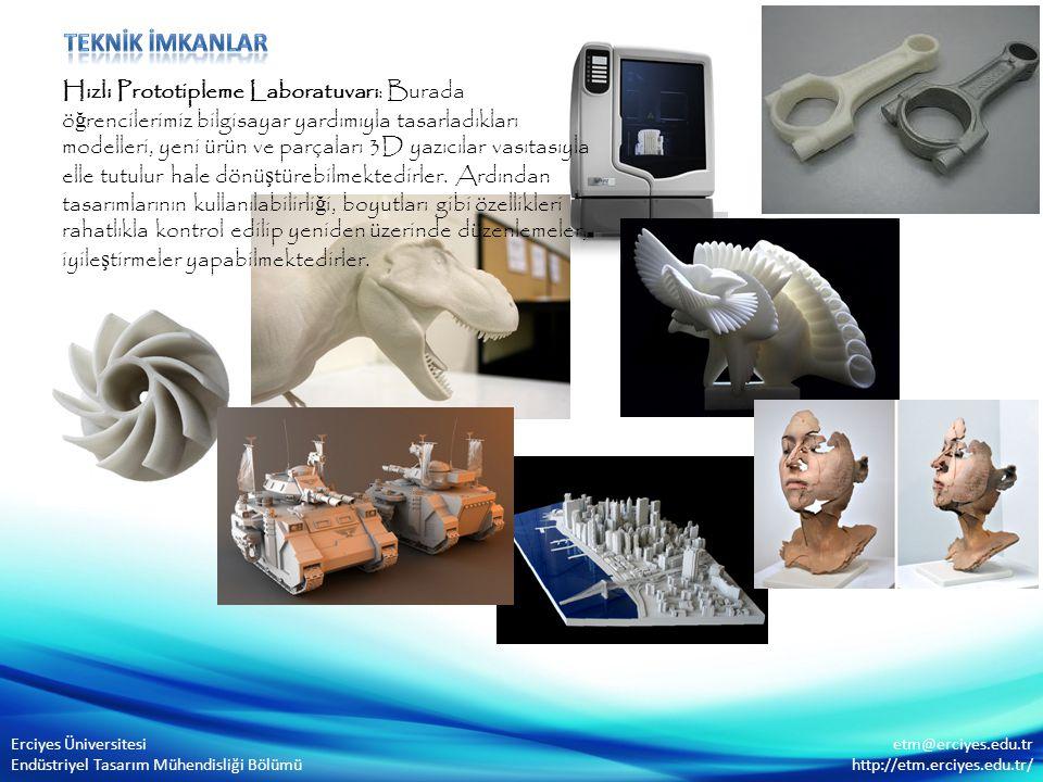 Erciyes Üniversitesi Endüstriyel Tasarım Mühendisliği Bölümü etm@erciyes.edu.tr http://etm.erciyes.edu.tr/ Hızlı Prototipleme Laboratuvarı: Burada ö ğ