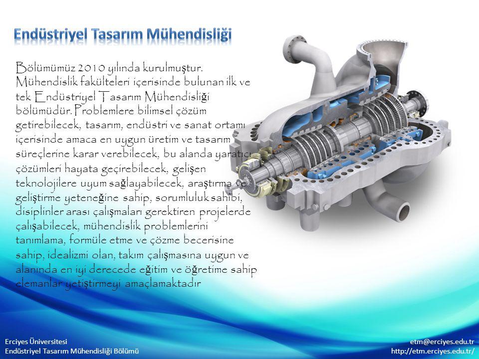 Erciyes Üniversitesi Endüstriyel Tasarım Mühendisliği Bölümü etm@erciyes.edu.tr http://etm.erciyes.edu.tr/ Bölümümüz 2010 yılında kurulmu ş tur. Mühen