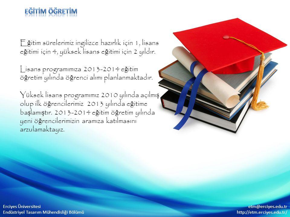 E ğ itim sürelerimiz ingilizce hazırlık için 1, lisans e ğ itimi için 4, yüksek lisans e ğ itimi için 2 yıldır. Lisans programımıza 2013-2014 e ğ itim
