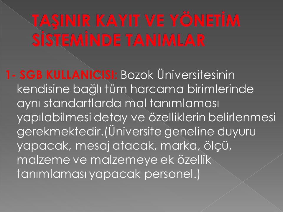 1- SGB KULLANICISI: Bozok Üniversitesinin kendisine bağlı tüm harcama birimlerinde aynı standartlarda mal tanımlaması yapılabilmesi detay ve özellikle