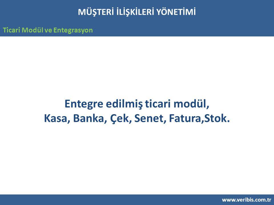 www.veribis.com.tr Ticari Modül ve Entegrasyon Entegre edilmiş ticari modül, Kasa, Banka, Çek, Senet, Fatura,Stok.