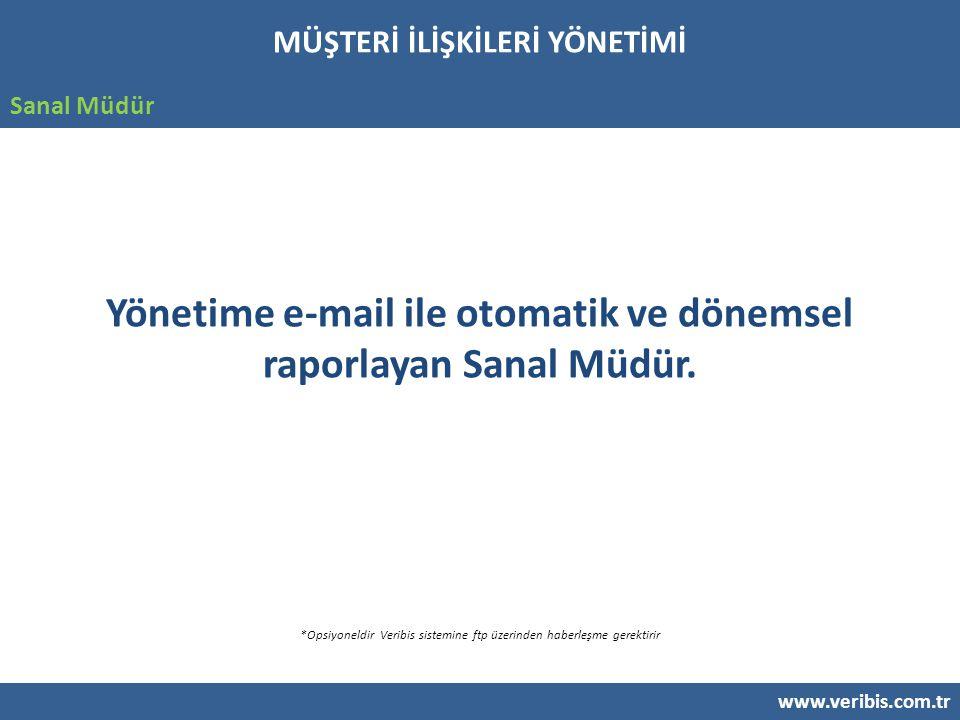 www.veribis.com.tr Sanal Müdür Yönetime e-mail ile otomatik ve dönemsel raporlayan Sanal Müdür.
