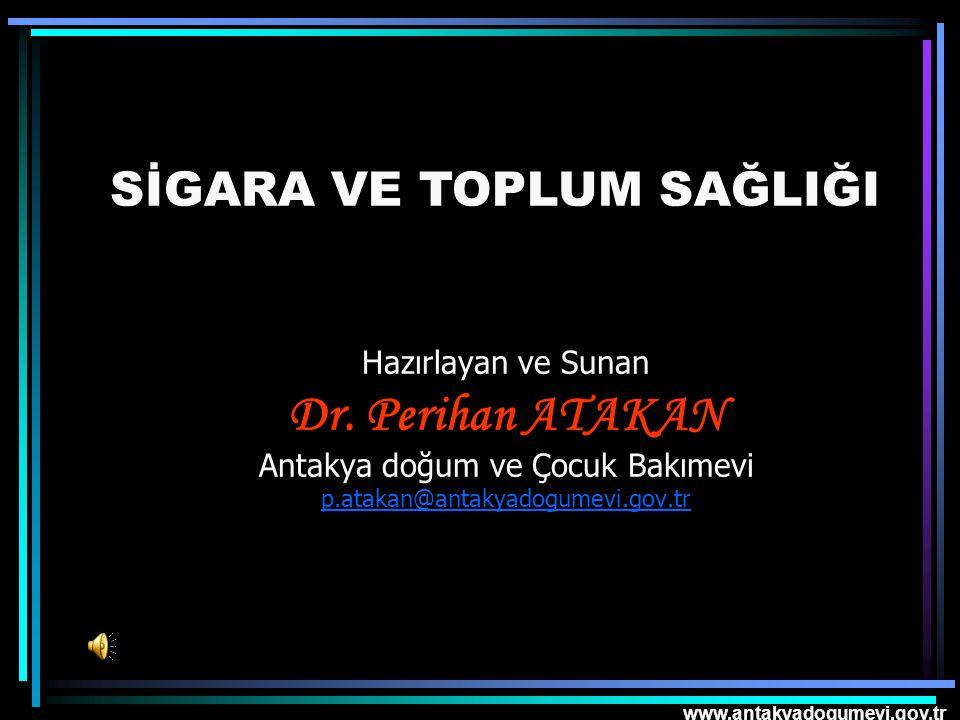 www.antakyadogumevi.gov.tr Hazırlayan ve Sunan Dr. Perihan ATAKAN Antakya doğum ve Çocuk Bakımevi p.atakan@antakyadogumevi.gov.tr SİGARA VE TOPLUM SAĞ