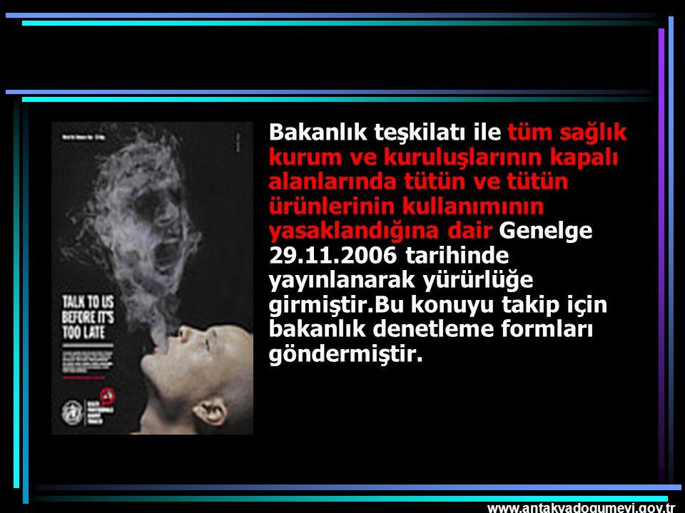 www.antakyadogumevi.gov.tr Bakanlık teşkilatı ile tüm sağlık kurum ve kuruluşlarının kapalı alanlarında tütün ve tütün ürünlerinin kullanımının yasakl