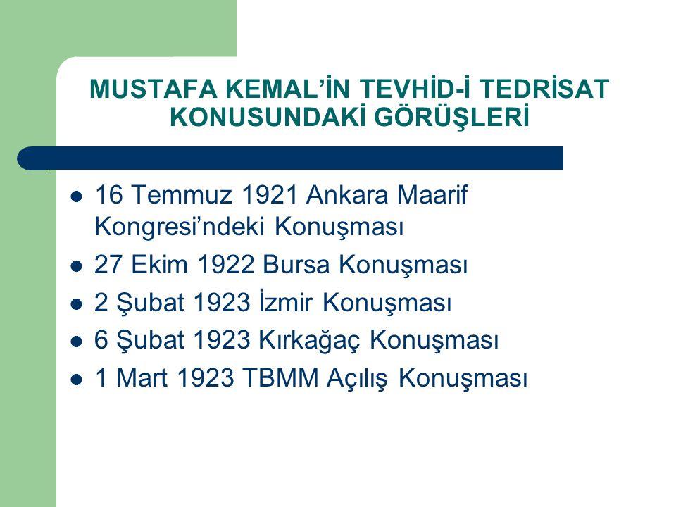 MUSTAFA KEMAL'İN TEVHİD-İ TEDRİSAT KONUSUNDAKİ GÖRÜŞLERİ 16 Temmuz 1921 Ankara Maarif Kongresi'ndeki Konuşması 27 Ekim 1922 Bursa Konuşması 2 Şubat 19