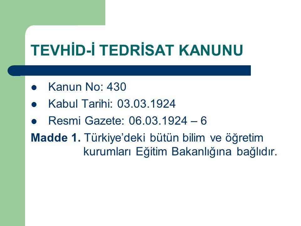TEVHİD-İ TEDRİSAT KANUNU Kanun No: 430 Kabul Tarihi: 03.03.1924 Resmi Gazete: 06.03.1924 – 6 Madde 1.
