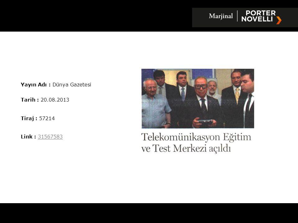 Yayın Adı : Milliyet Gazetesi Tarih : 20.08.2013 Tiraj : 181544 Link : 3156845931568459