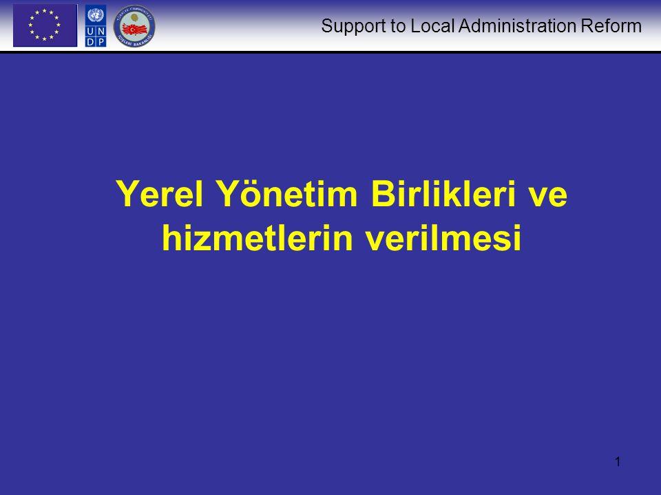 Support to Local Administration Reform 2 Yerel Yönetim Birliklerinin Ana Görevleri Her bir Yerel Yönetim Birliğinin kendi iş sahası içinde iki temel görevi vardır: –Temsil ve –Hizmet verme