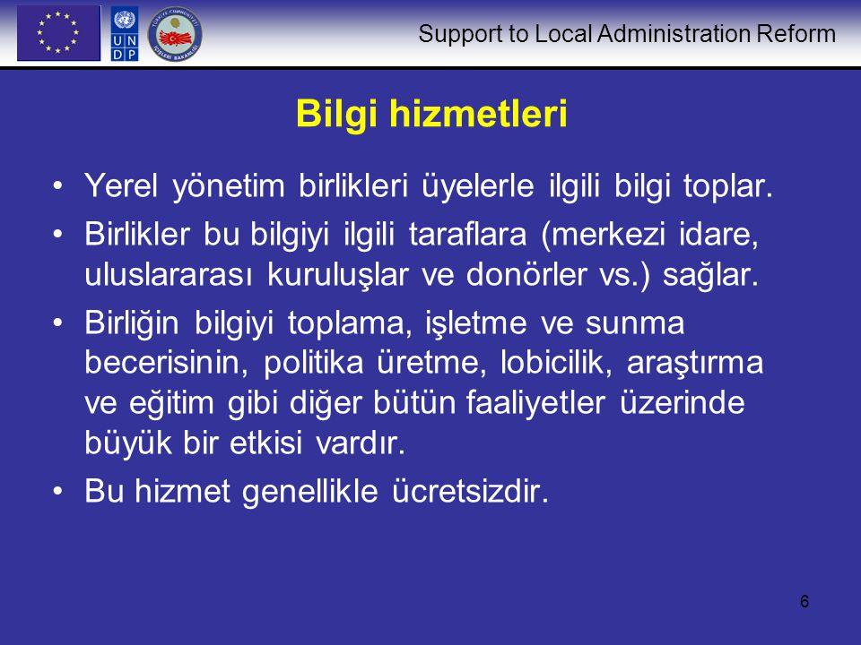 Support to Local Administration Reform 7 Danışmanlık ve teknik hizmetler Danışmanlık ve teknik hizmetler, üyeler tarafından talep edilen (yerel yönetimler) uzmanlığı ve bilgiyi vermeyi hedefler.