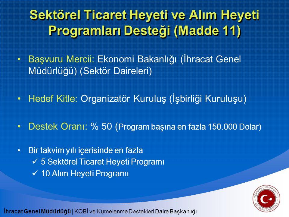 İhracat Genel Müdürlüğü   KOBİ ve Kümelenme Destekleri Daire Başkanlığı Sektörel Ticaret Heyeti ve Alım Heyeti Programları Desteği (Madde 11) Başvuru