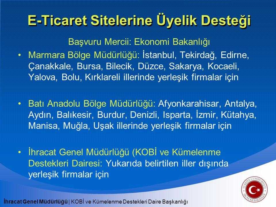 İhracat Genel Müdürlüğü   KOBİ ve Kümelenme Destekleri Daire Başkanlığı E-Ticaret Sitelerine Üyelik Desteği Başvuru Mercii: Ekonomi Bakanlığı Marmara