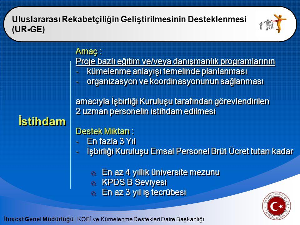 İhracat Genel Müdürlüğü   KOBİ ve Kümelenme Destekleri Daire Başkanlığı Uluslararası Rekabetçiliğin Geliştirilmesinin Desteklenmesi (UR-GE) İstihdam A