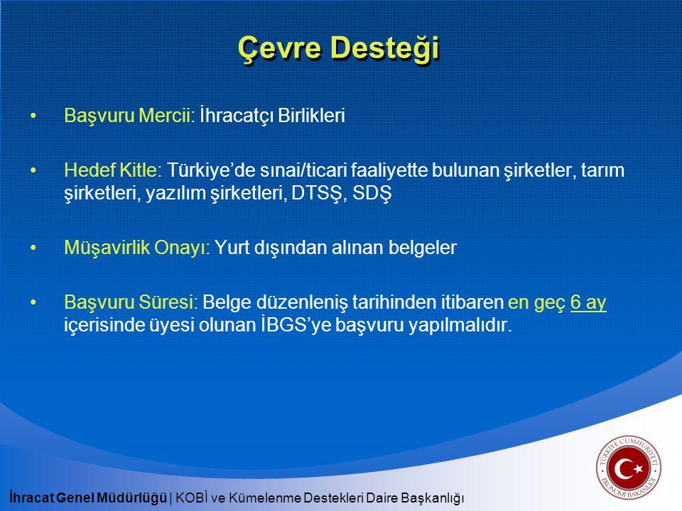 İhracat Genel Müdürlüğü   KOBİ ve Kümelenme Destekleri Daire Başkanlığı Çevre Desteği Başvuru Mercii: İhracatçı Birlikleri Hedef Kitle: Türkiye'de sın