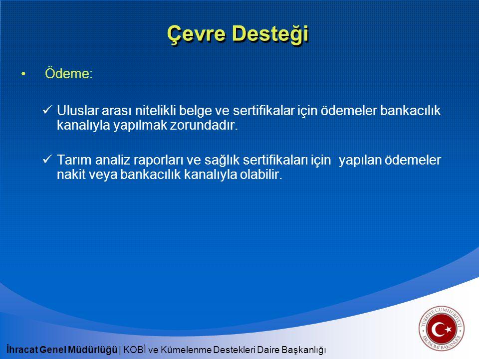 İhracat Genel Müdürlüğü   KOBİ ve Kümelenme Destekleri Daire Başkanlığı Çevre Desteği Ödeme: Uluslar arası nitelikli belge ve sertifikalar için ödemel