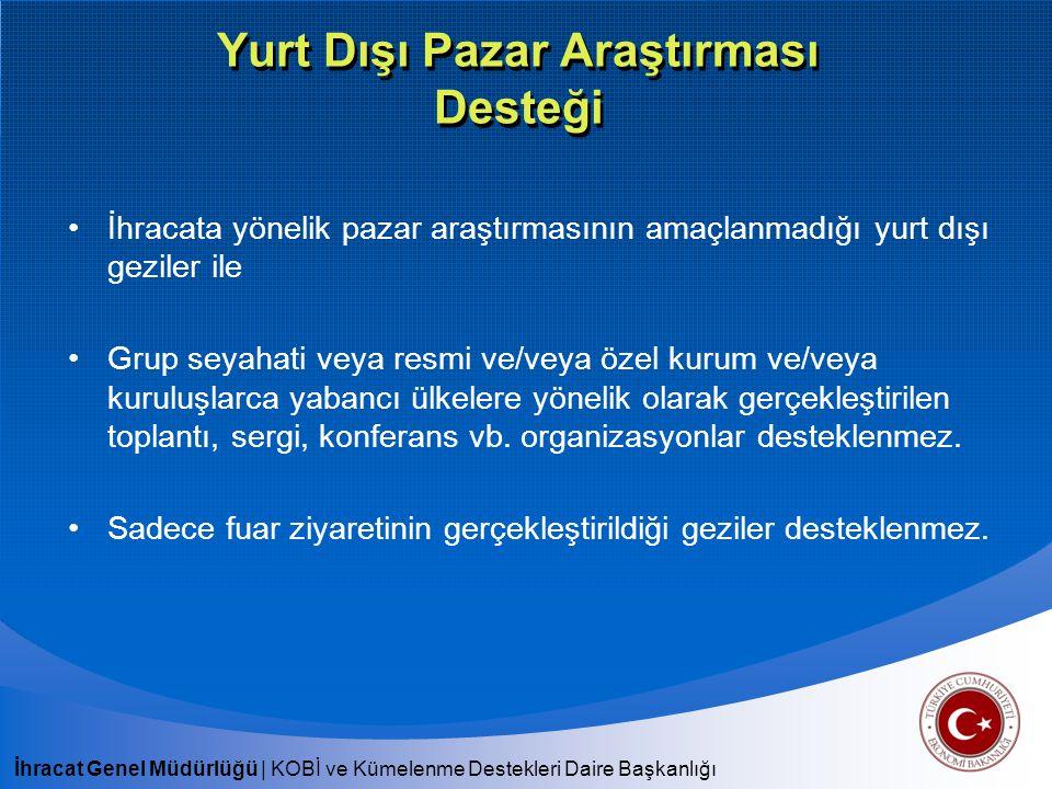 İhracat Genel Müdürlüğü   KOBİ ve Kümelenme Destekleri Daire Başkanlığı Yurt Dışı Pazar Araştırması Desteği İhracata yönelik pazar araştırmasının amaç