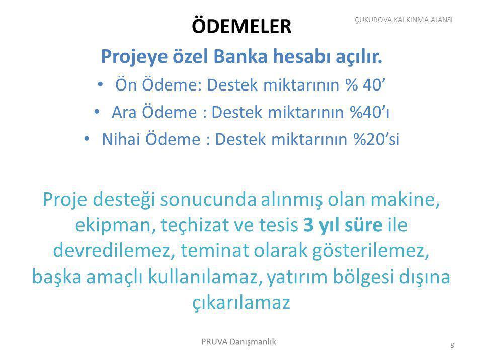 ÖDEMELER Projeye özel Banka hesabı açılır. Ön Ödeme: Destek miktarının % 40' Ara Ödeme : Destek miktarının %40'ı Nihai Ödeme : Destek miktarının %20's