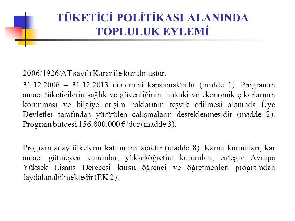 TÜKETİCİ POLİTİKASI ALANINDA TOPLULUK EYLEMİ 2006/1926/AT sayılı Karar ile kurulmuştur.