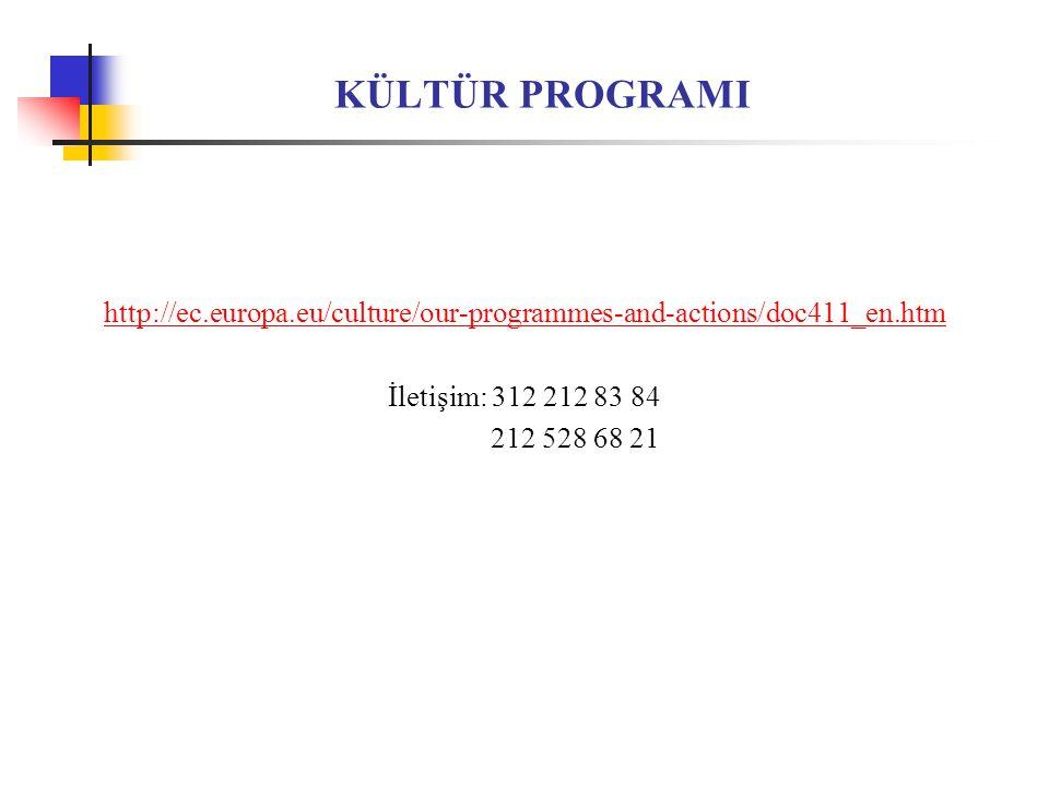 KÜLTÜR PROGRAMI http://ec.europa.eu/culture/our-programmes-and-actions/doc411_en.htm İletişim: 312 212 83 84 212 528 68 21