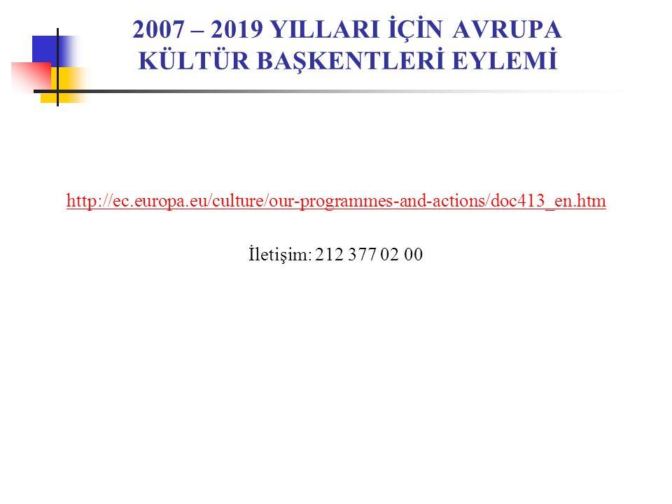 2007 – 2019 YILLARI İÇİN AVRUPA KÜLTÜR BAŞKENTLERİ EYLEMİ http://ec.europa.eu/culture/our-programmes-and-actions/doc413_en.htm İletişim: 212 377 02 00