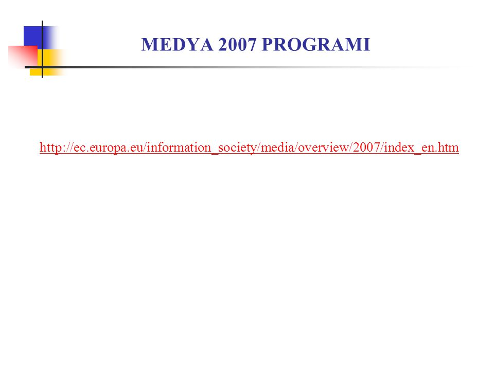 MEDYA 2007 PROGRAMI http://ec.europa.eu/information_society/media/overview/2007/index_en.htm
