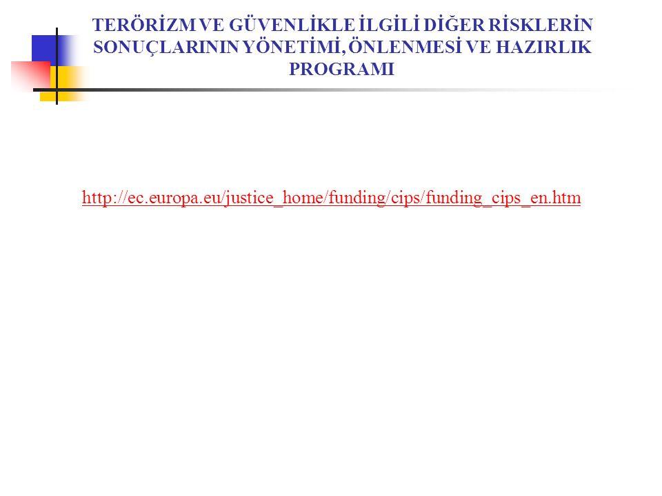 TERÖRİZM VE GÜVENLİKLE İLGİLİ DİĞER RİSKLERİN SONUÇLARININ YÖNETİMİ, ÖNLENMESİ VE HAZIRLIK PROGRAMI http://ec.europa.eu/justice_home/funding/cips/funding_cips_en.htm