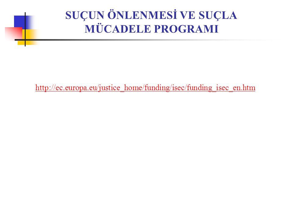 SUÇUN ÖNLENMESİ VE SUÇLA MÜCADELE PROGRAMI http://ec.europa.eu/justice_home/funding/isec/funding_isec_en.htm