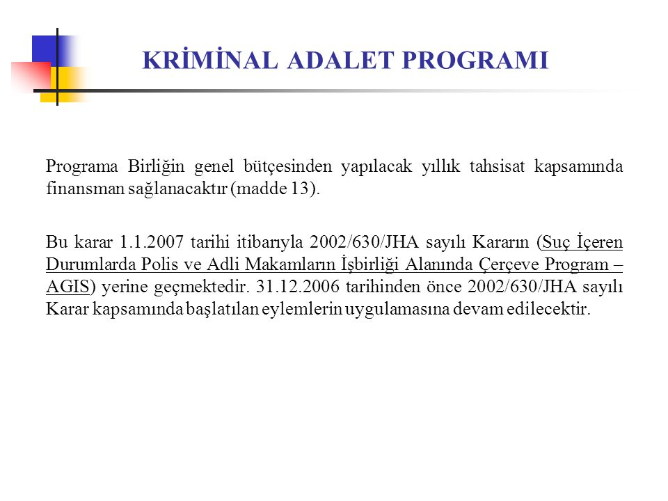 KRİMİNAL ADALET PROGRAMI Programa Birliğin genel bütçesinden yapılacak yıllık tahsisat kapsamında finansman sağlanacaktır (madde 13).