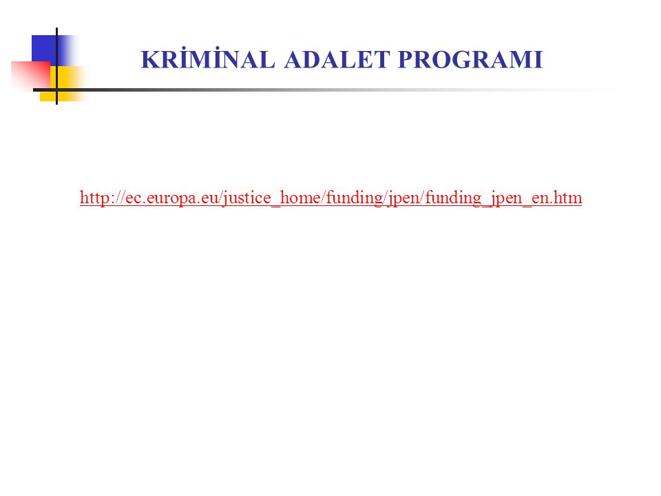 KRİMİNAL ADALET PROGRAMI http://ec.europa.eu/justice_home/funding/jpen/funding_jpen_en.htm