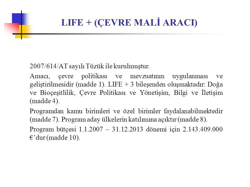 LIFE + (ÇEVRE MALİ ARACI) 2007/614/AT sayılı Tüzük ile kurulmuştur.