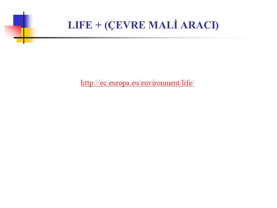 LIFE + (ÇEVRE MALİ ARACI) http://ec.europa.eu/environment/life/