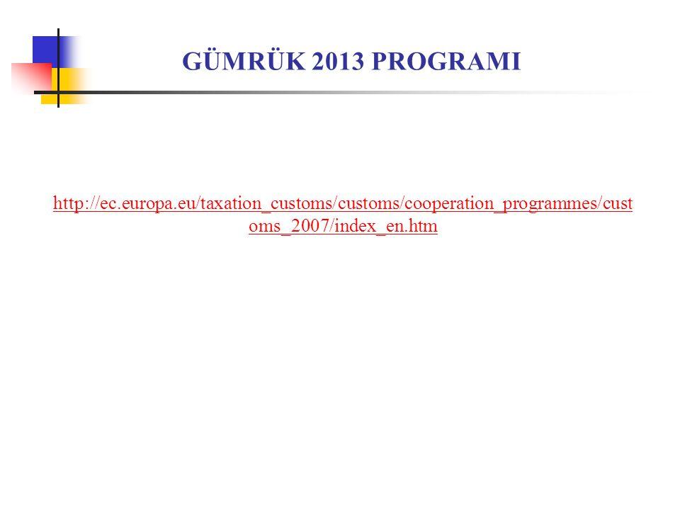 GÜMRÜK 2013 PROGRAMI http://ec.europa.eu/taxation_customs/customs/cooperation_programmes/cust oms_2007/index_en.htm
