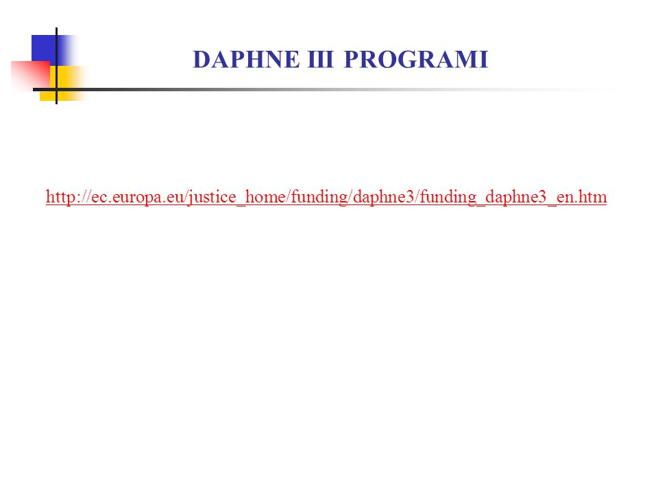 DAPHNE III PROGRAMI http://ec.europa.eu/justice_home/funding/daphne3/funding_daphne3_en.htm