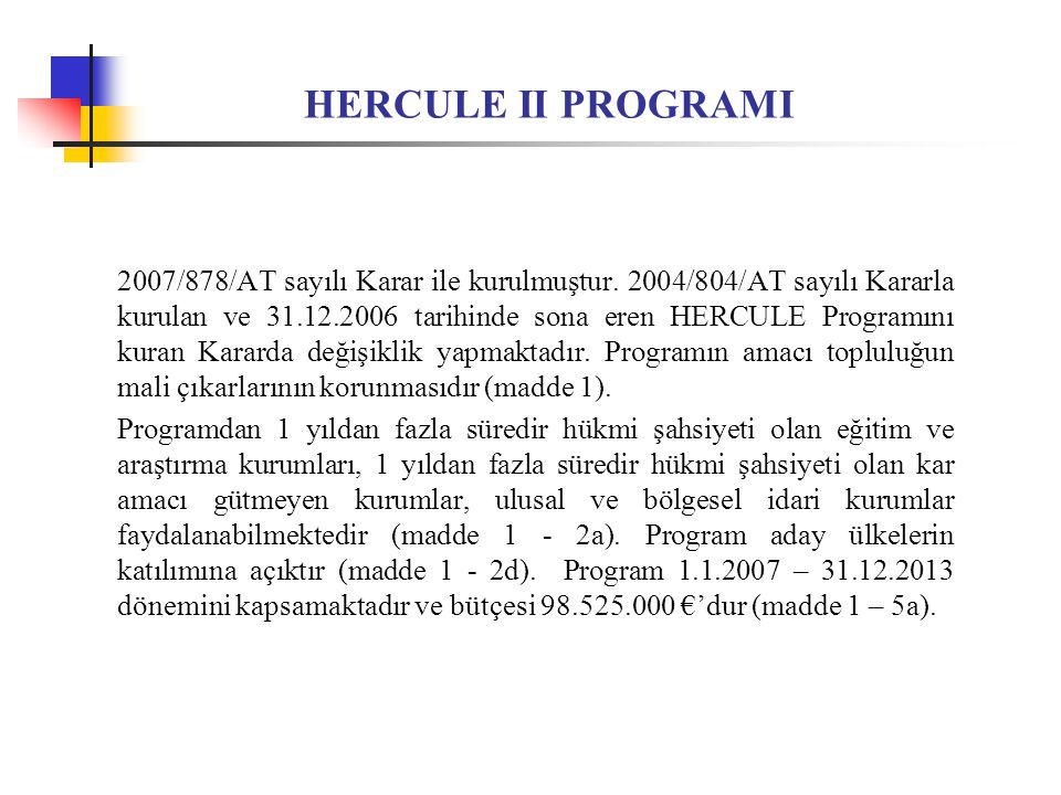 HERCULE II PROGRAMI 2007/878/AT sayılı Karar ile kurulmuştur.