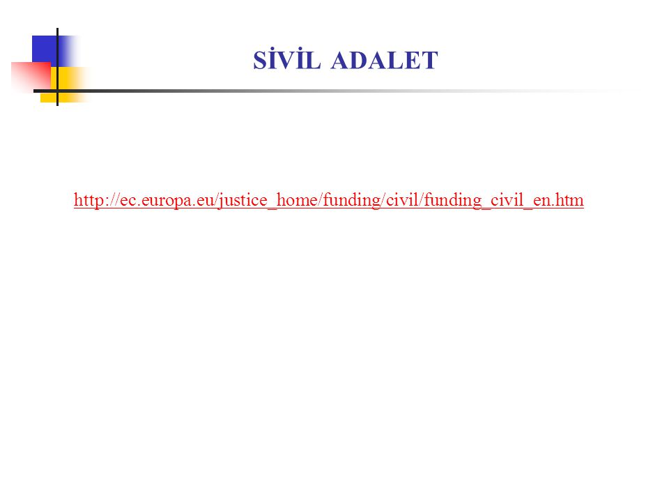SİVİL ADALET http://ec.europa.eu/justice_home/funding/civil/funding_civil_en.htm