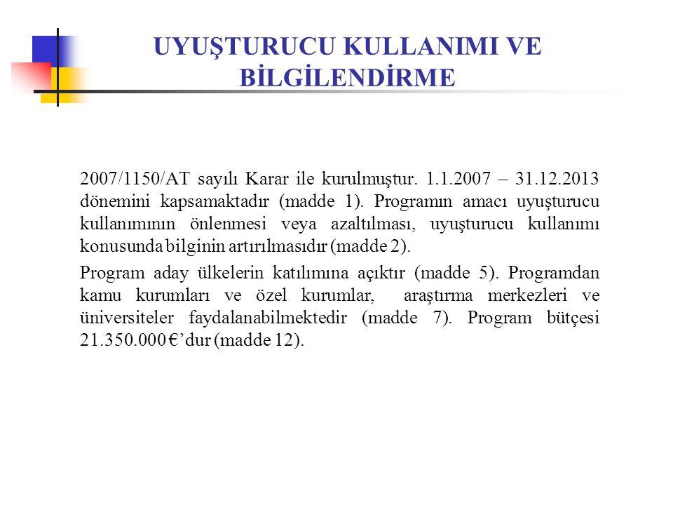 UYUŞTURUCU KULLANIMI VE BİLGİLENDİRME 2007/1150/AT sayılı Karar ile kurulmuştur.