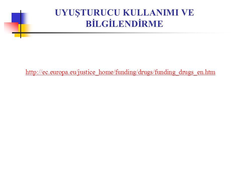 UYUŞTURUCU KULLANIMI VE BİLGİLENDİRME http://ec.europa.eu/justice_home/funding/drugs/funding_drugs_en.htm