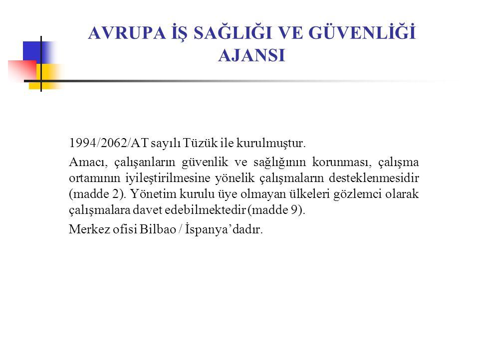 AVRUPA İŞ SAĞLIĞI VE GÜVENLİĞİ AJANSI 1994/2062/AT sayılı Tüzük ile kurulmuştur.