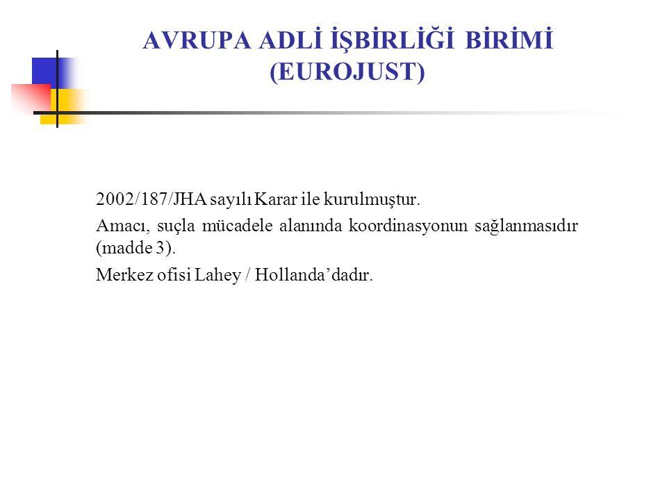AVRUPA ADLİ İŞBİRLİĞİ BİRİMİ (EUROJUST) 2002/187/JHA sayılı Karar ile kurulmuştur.