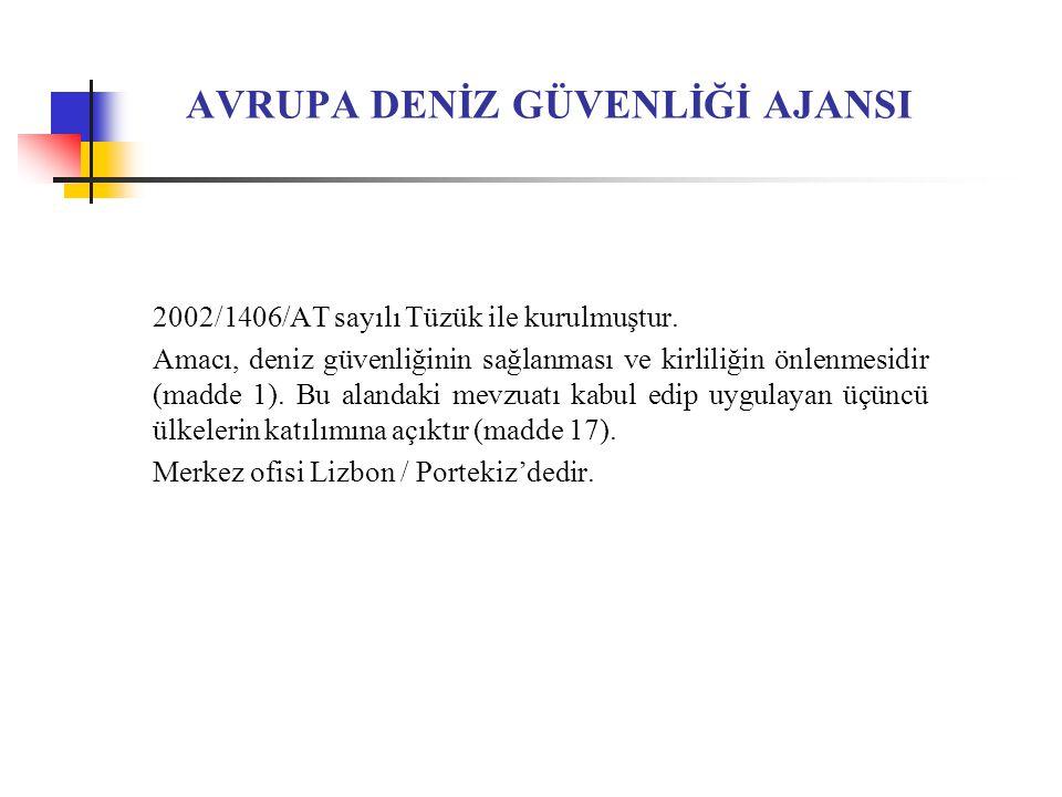 AVRUPA DENİZ GÜVENLİĞİ AJANSI 2002/1406/AT sayılı Tüzük ile kurulmuştur.