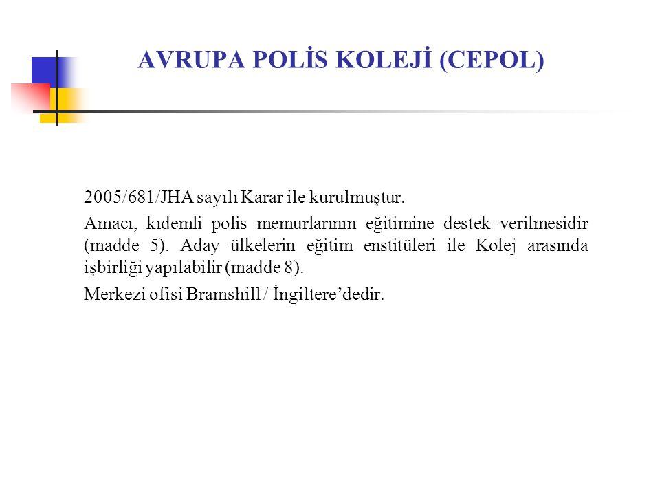 AVRUPA POLİS KOLEJİ (CEPOL) 2005/681/JHA sayılı Karar ile kurulmuştur.
