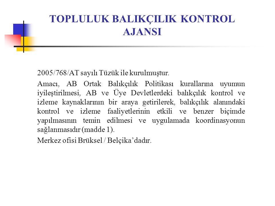 TOPLULUK BALIKÇILIK KONTROL AJANSI 2005/768/AT sayılı Tüzük ile kurulmuştur.