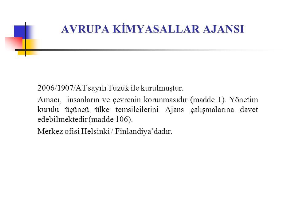 AVRUPA KİMYASALLAR AJANSI 2006/1907/AT sayılı Tüzük ile kurulmuştur.