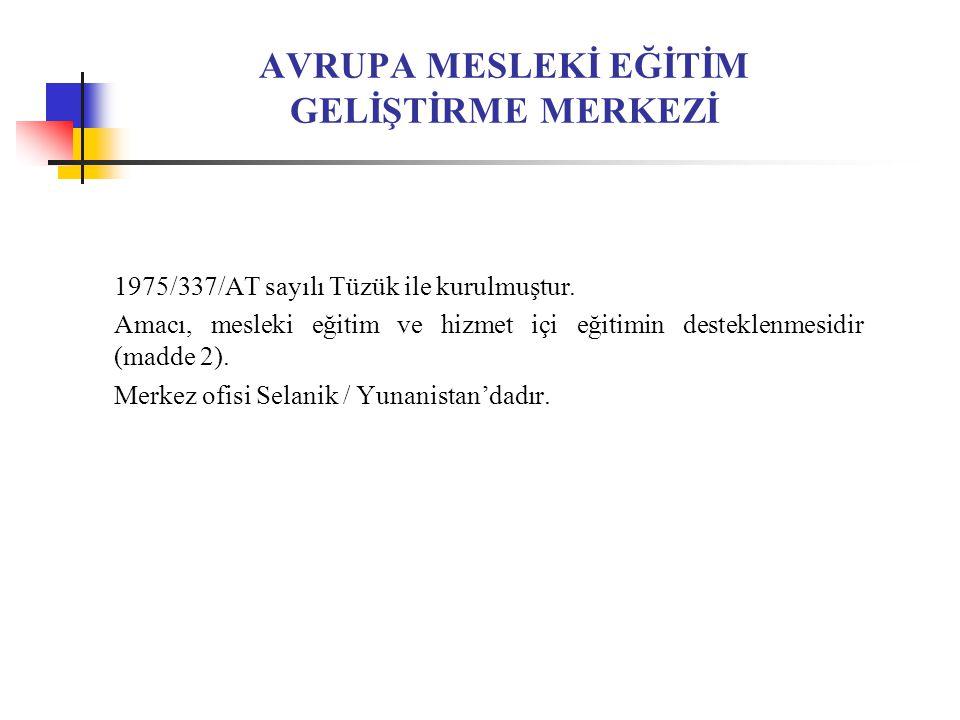 AVRUPA MESLEKİ EĞİTİM GELİŞTİRME MERKEZİ 1975/337/AT sayılı Tüzük ile kurulmuştur.