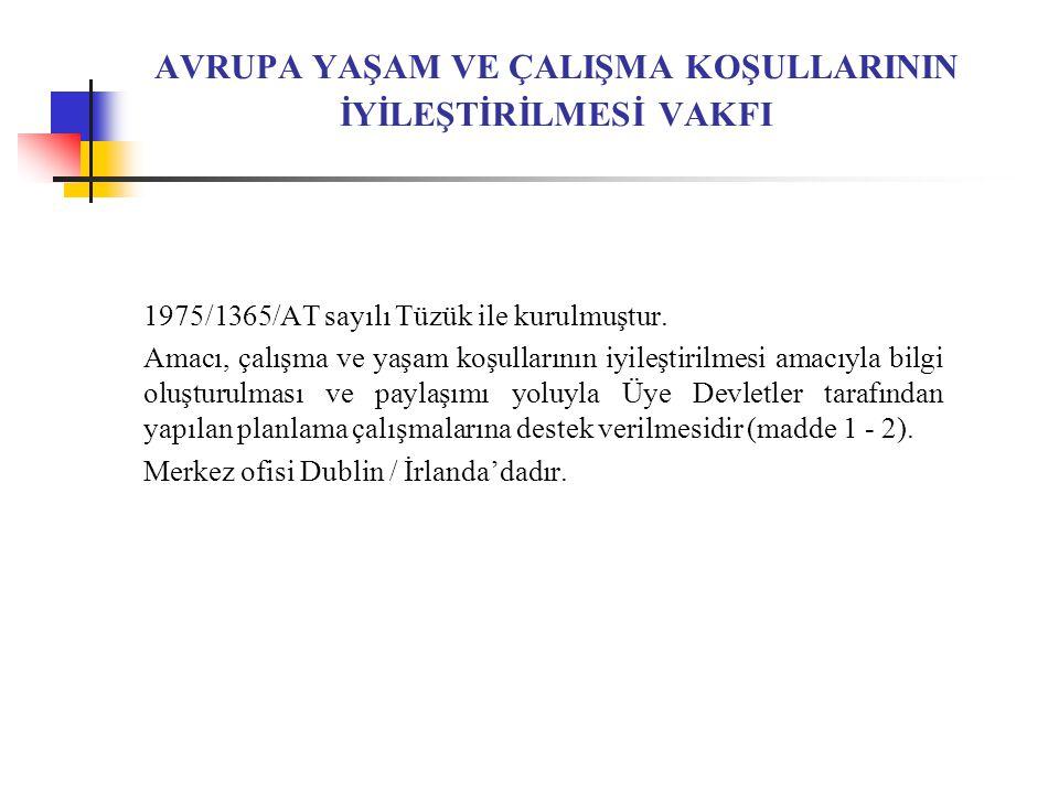 AVRUPA YAŞAM VE ÇALIŞMA KOŞULLARININ İYİLEŞTİRİLMESİ VAKFI 1975/1365/AT sayılı Tüzük ile kurulmuştur.