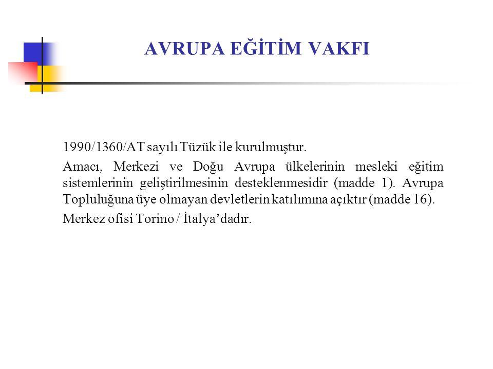 AVRUPA EĞİTİM VAKFI 1990/1360/AT sayılı Tüzük ile kurulmuştur.