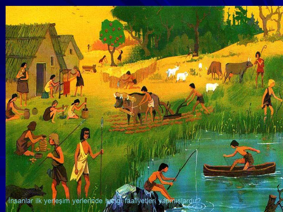 İnsanlar ilk yerleşim yerlerinde hangi faaliyetleri yapmışlardır?