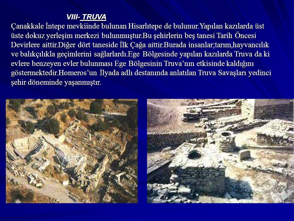 VIII- TRUVA VIII- TRUVA Çanakkale İntepe mevkiinde bulunan Hisarlıtepe de bulunur.Yapılan kazılarda üst üste dokuz yerleşim merkezi bulunmuştur.Bu şeh